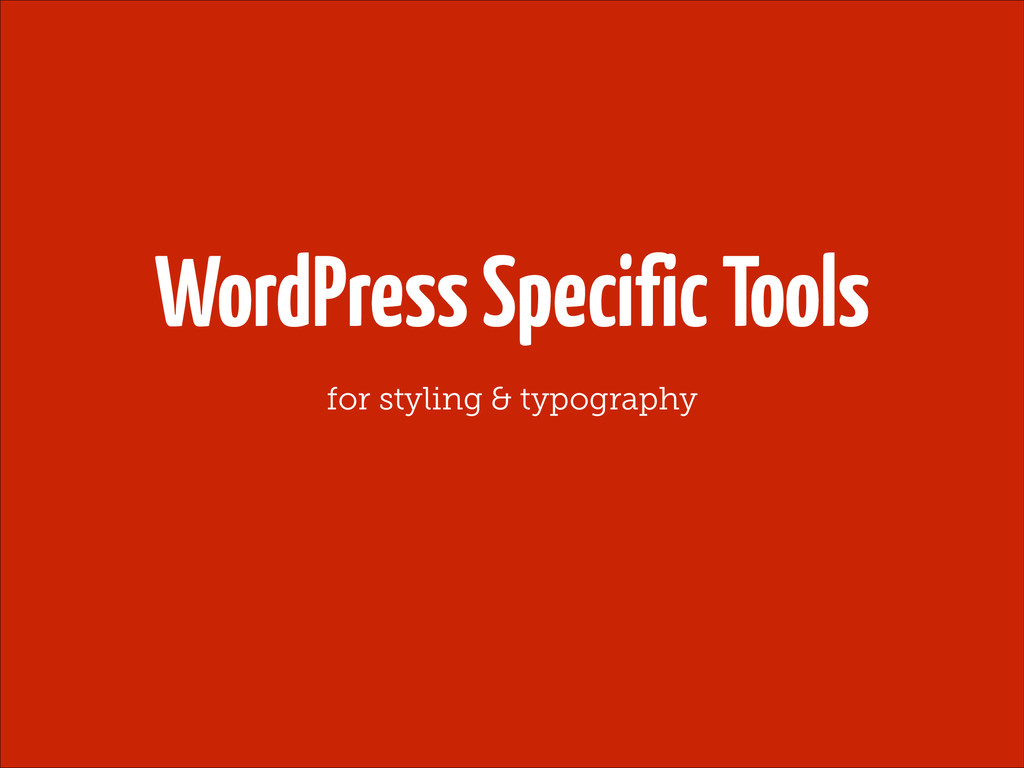 WordPress Specific Tools for styling & typograp...