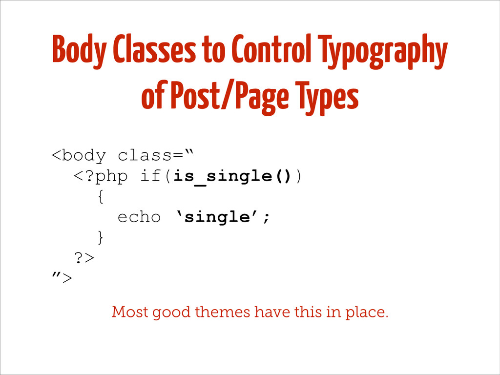Body Classes to Control Typography of Post/Page...