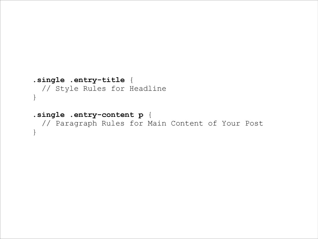 .single .entry-title { // Style Rules for Headl...