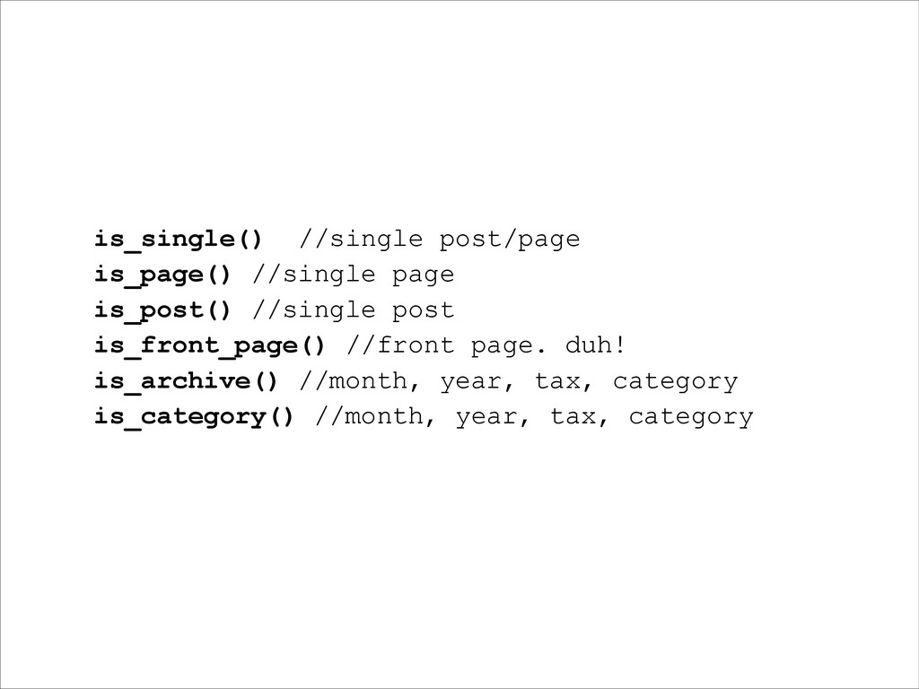 is_single() //single post/page is_page() //sing...