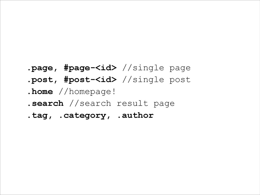 .page, #page-<id> //single page .post, #post-<i...
