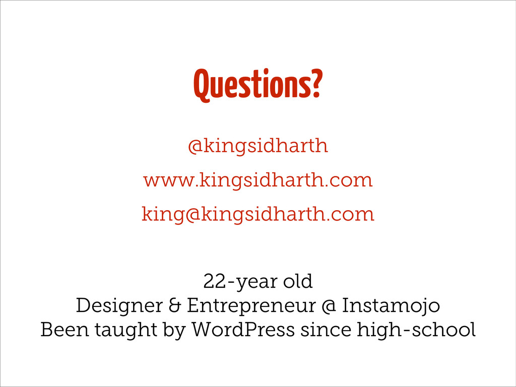 Questions? @kingsidharth www.kingsidharth.com k...