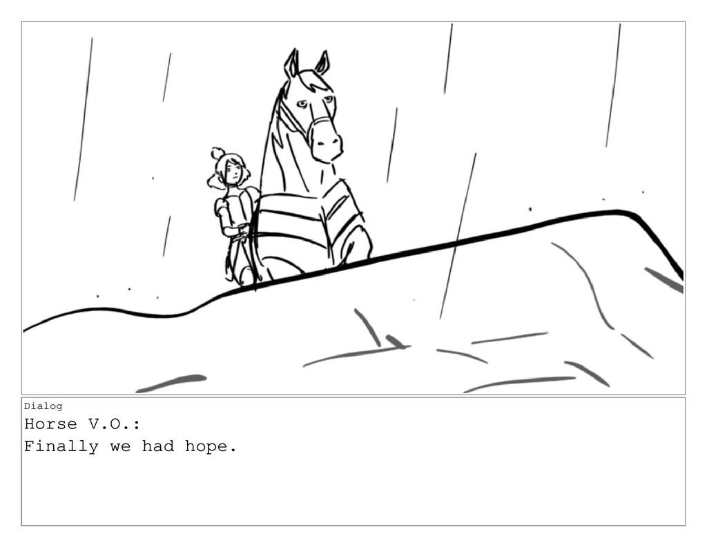 Dialog Horse V.O.: Finally we had hope.