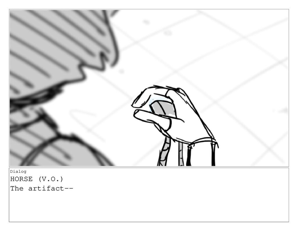 Dialog HORSE (V.O.) The artifact--