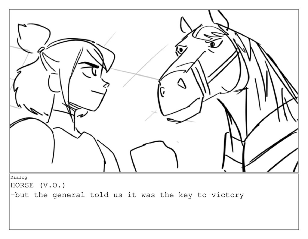Dialog HORSE (V.O.) -but the general told us it...