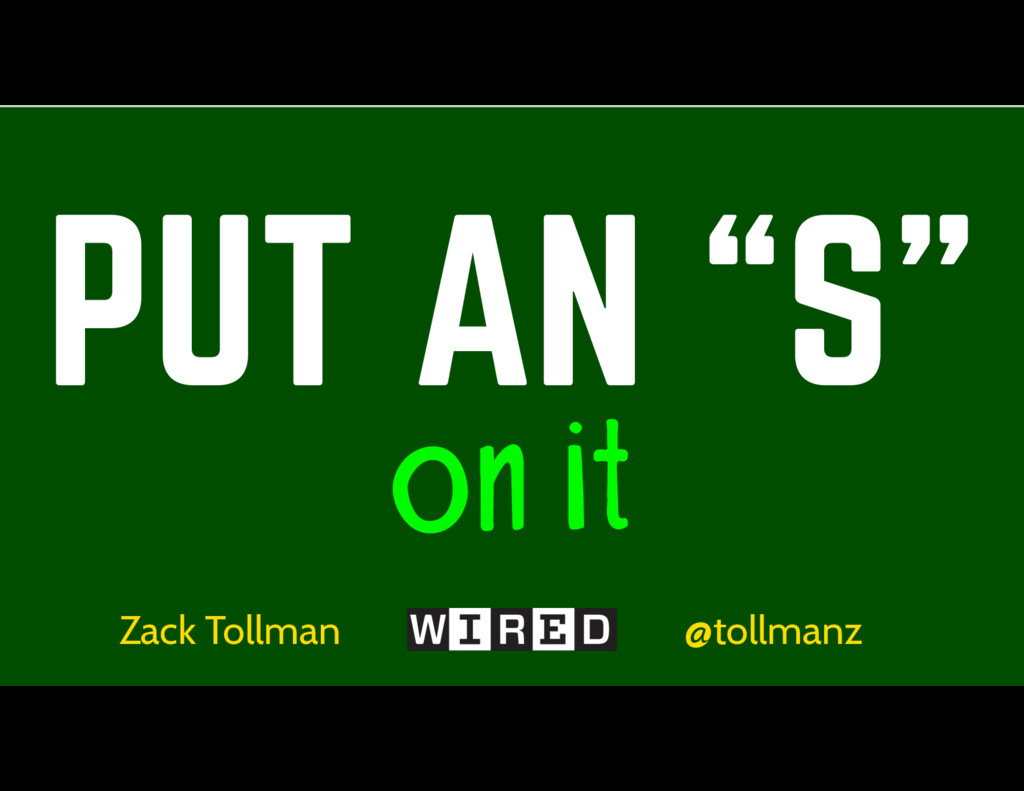 "PUT AN ""S"" on it Zack Tollman @tollmanz"