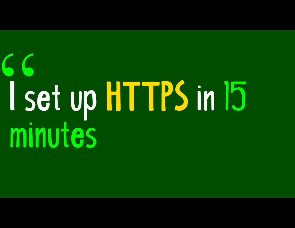 I set up HTTPS in 15 minutes ""