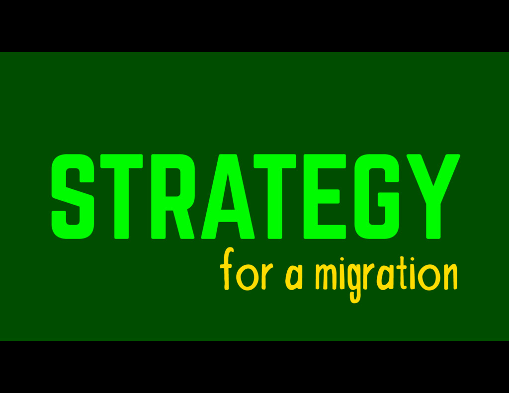 STRATEGY for a migration