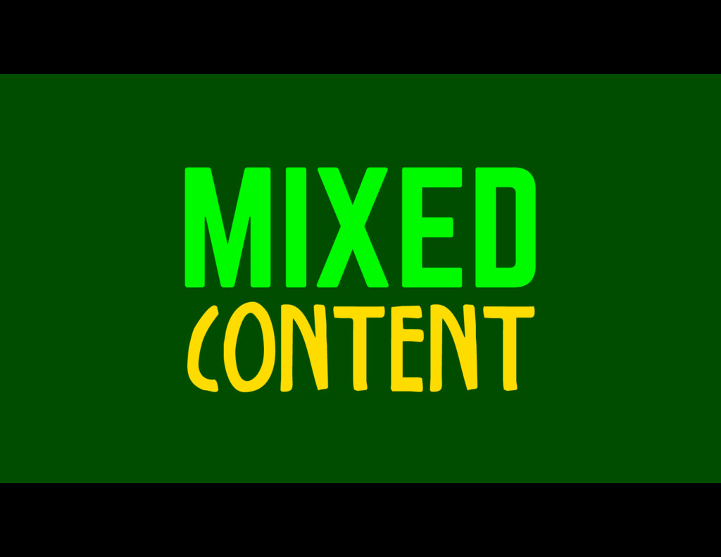 MIXED CONTENT