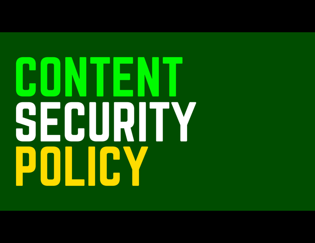 CONTENT POLICY SECURITY