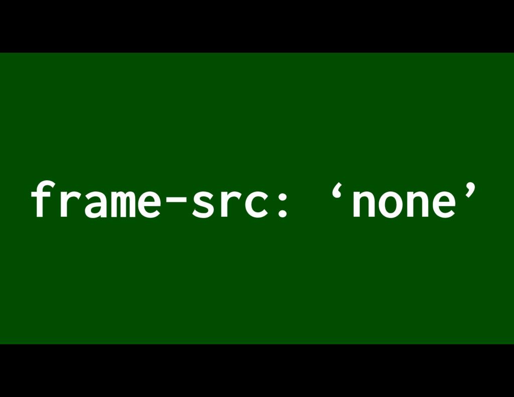 frame-src: 'none'