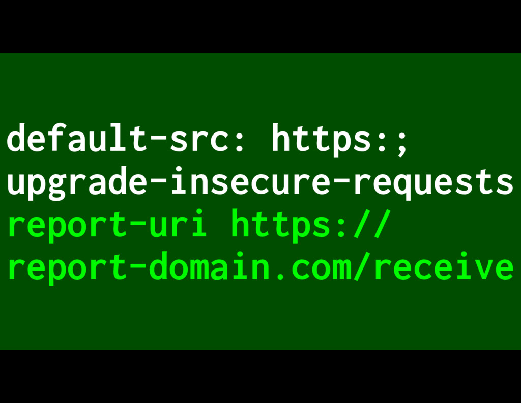 default-src: https:; upgrade-insecure-requests ...