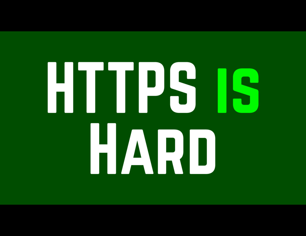 HTTPS is Hard