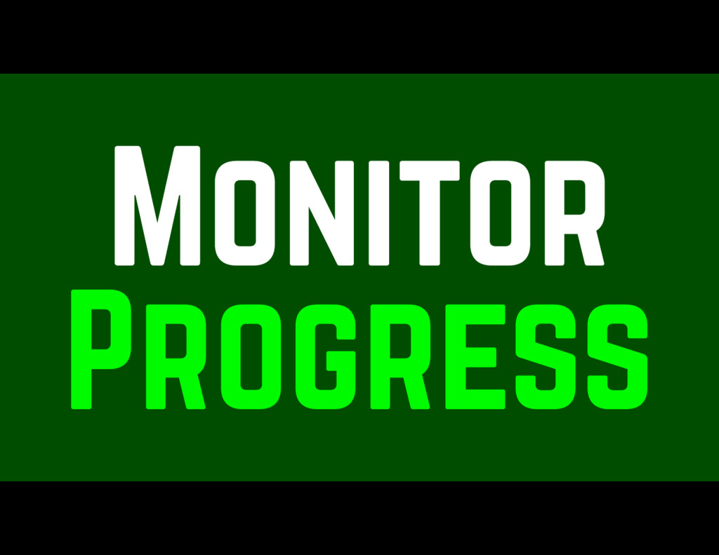 Monitor Progress