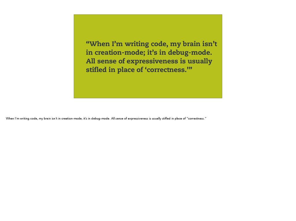 """When I'm writing code, my brain isn't in creat..."