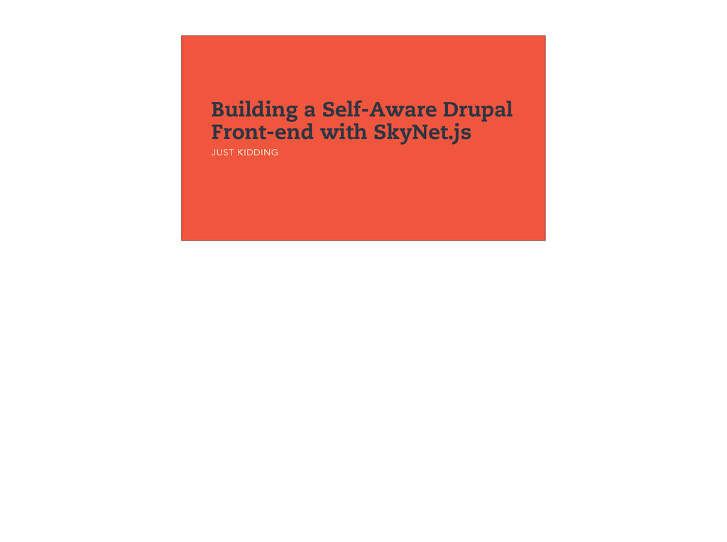Building a Self-Aware Drupal Front-end with Sky...