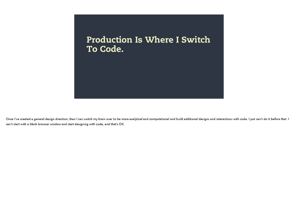 Production Is Where I Switch To Code. Once I've...