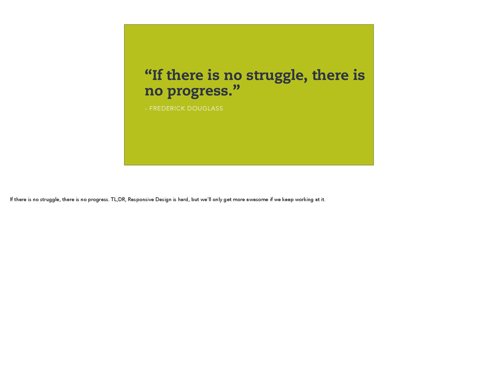 """""""If there is no struggle, there is no progress...."""