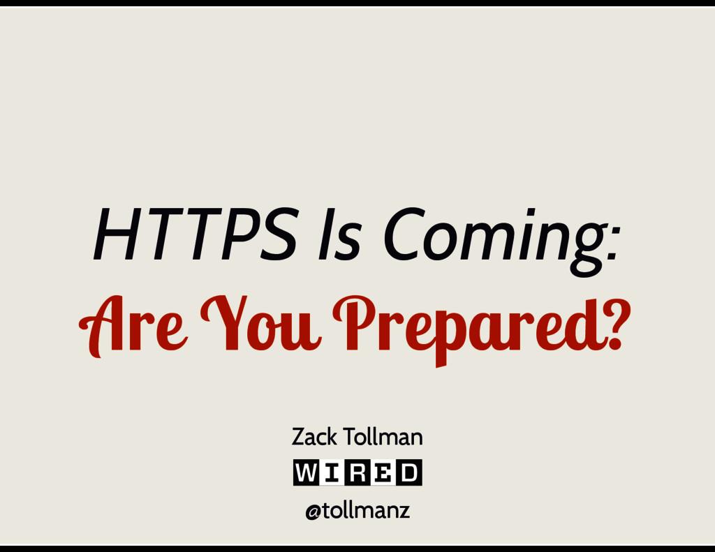 HTTPS Is Coming: Are You Prepared? @tollmanz Za...