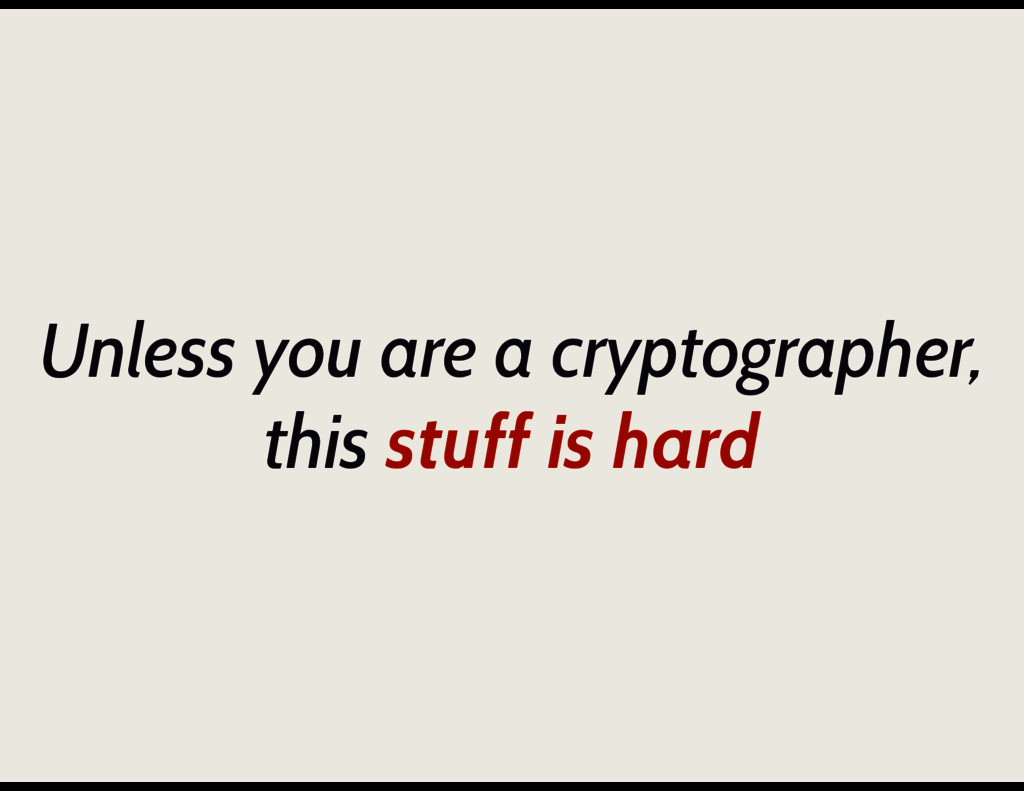 Unless you are a cryptographer, this stuff is h...