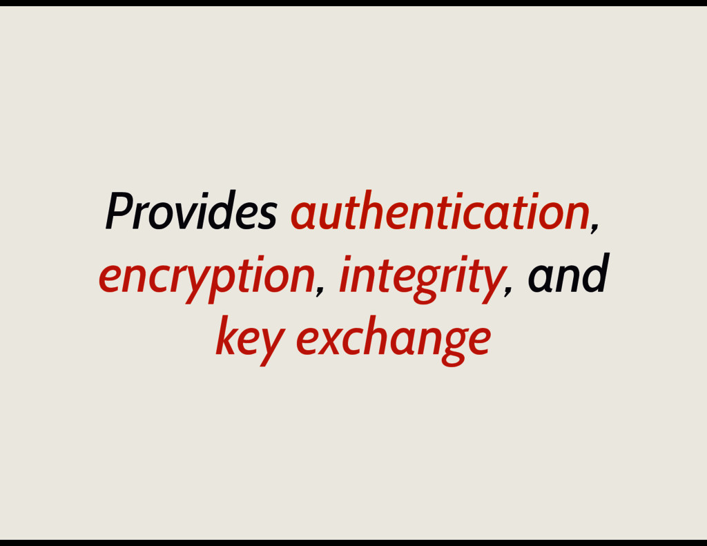 Provides authentication, encryption, integrity,...