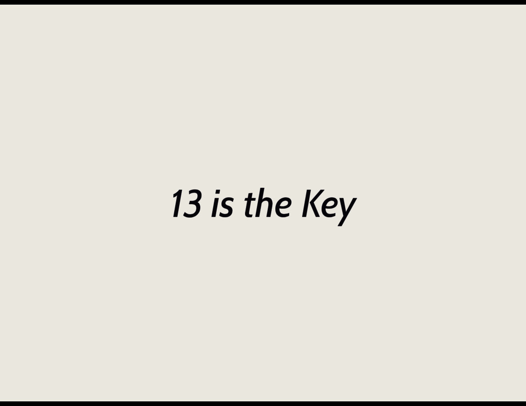 13 is the Key