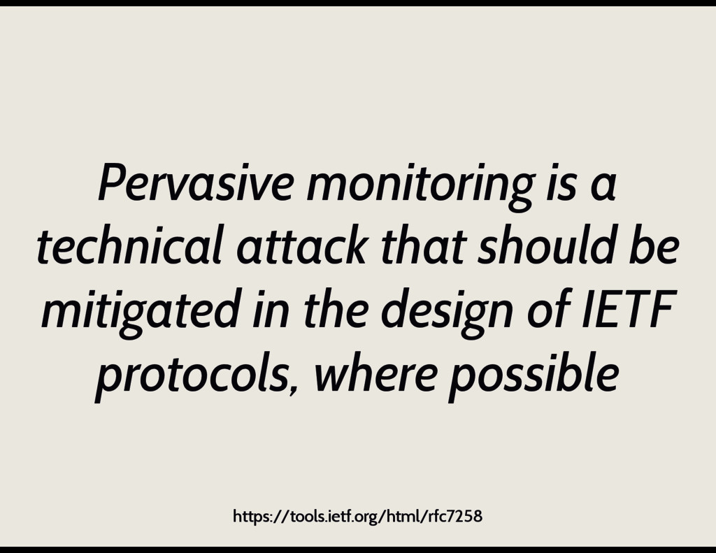 Pervasive monitoring is a technical attack that...