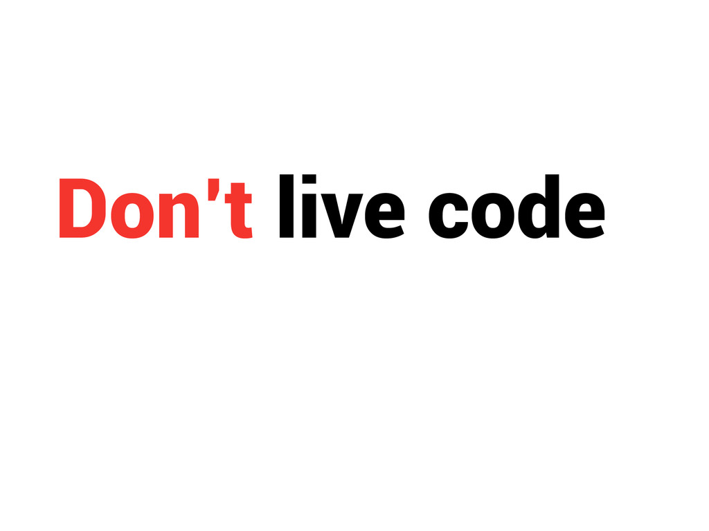 Don't live code