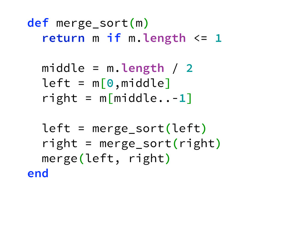 def merge_sort(m) return m if m.length <= 1 mid...