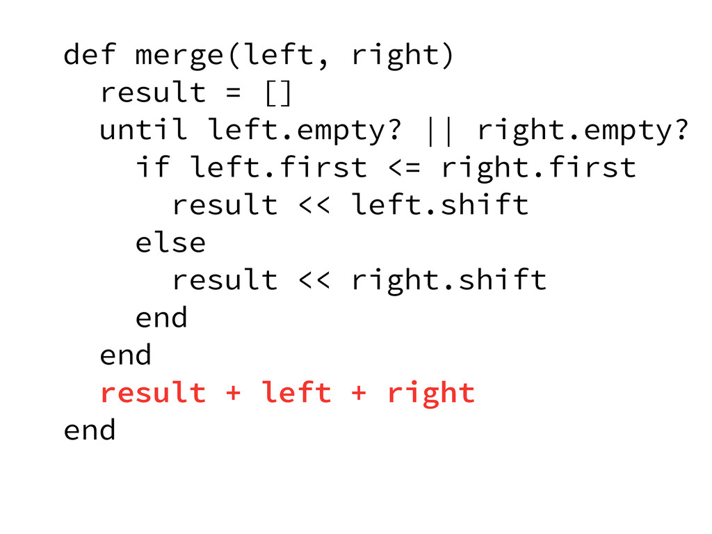 def merge(left, right) result = [] until left.e...