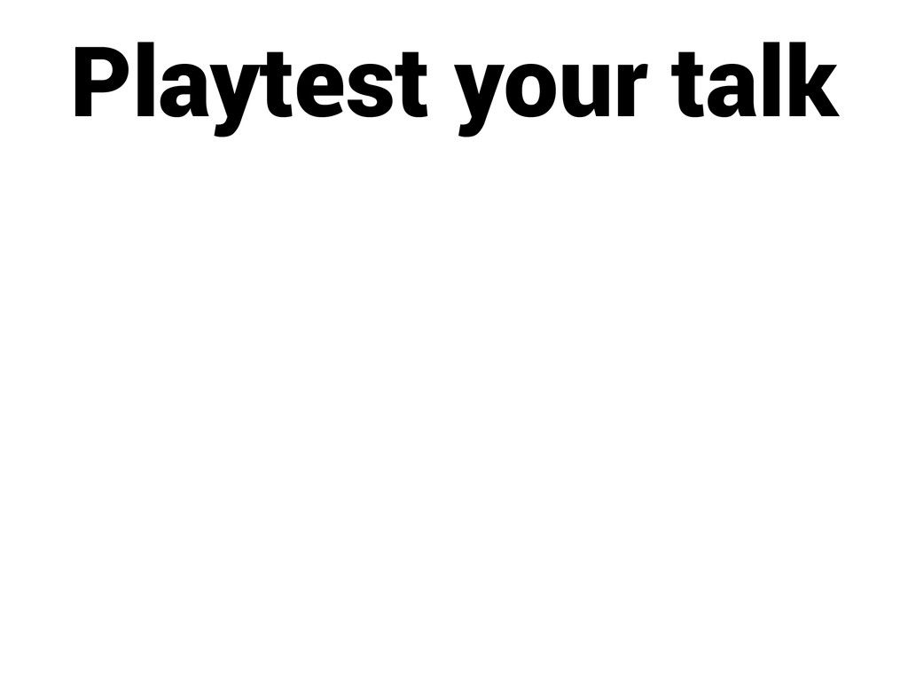 Playtest your talk