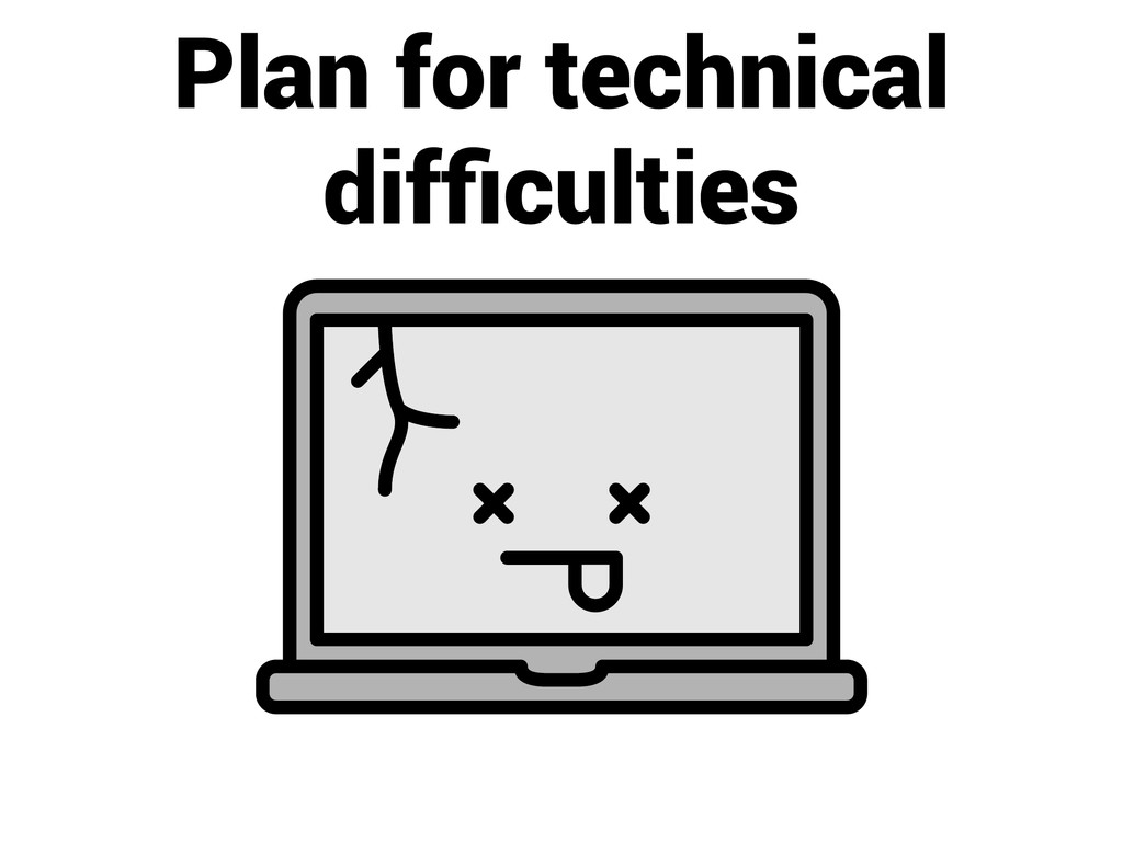 Plan for technical difficulties