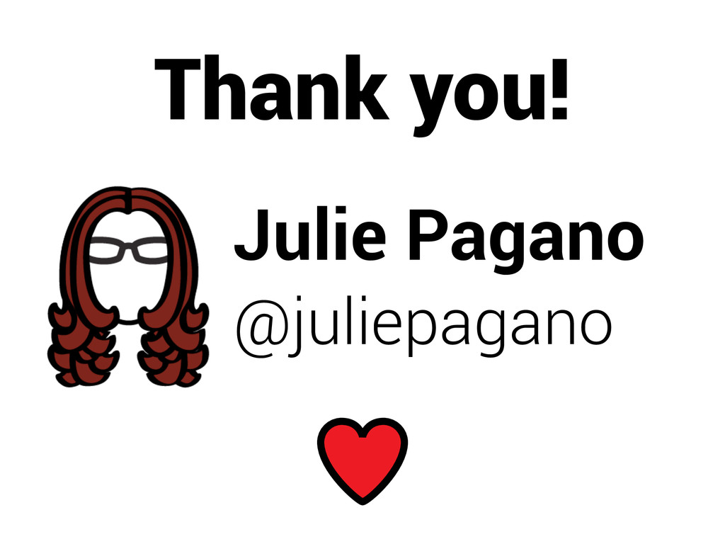 Julie Pagano @juliepagano Thank you!