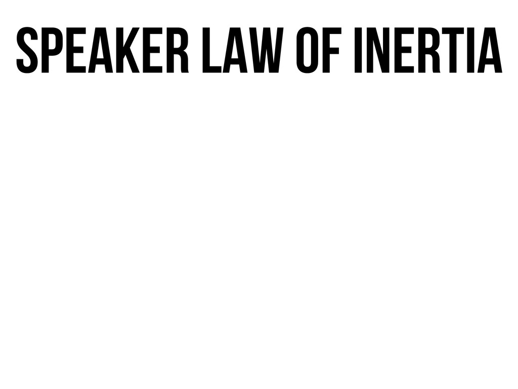 SPEAKER LAW OF INERTIA