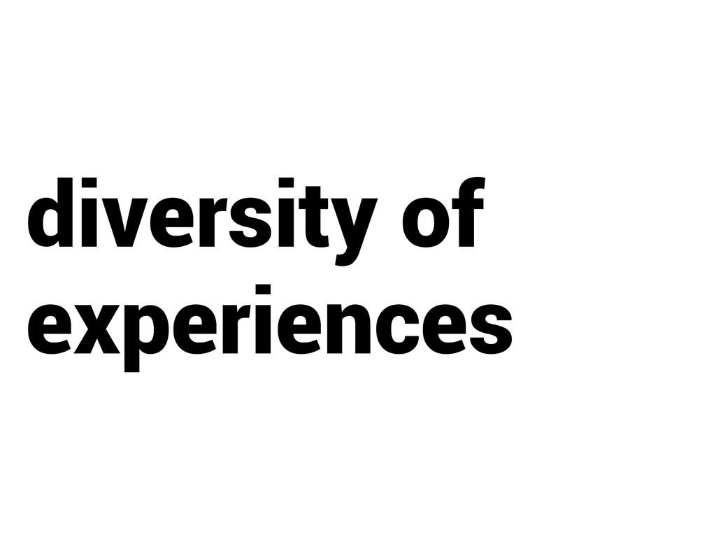 diversity of experiences
