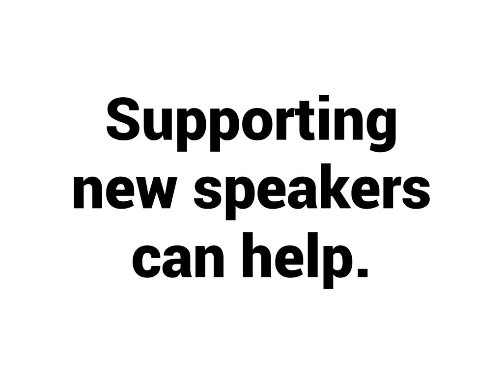 Supporting new speakers can help.