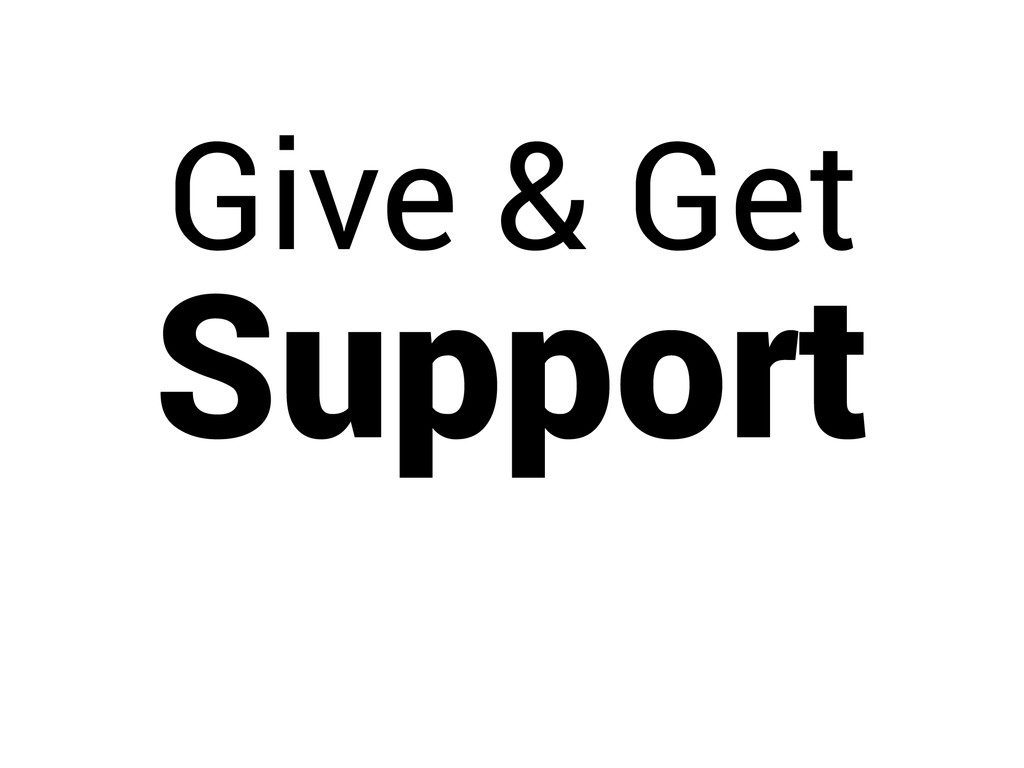 Give & Get Support