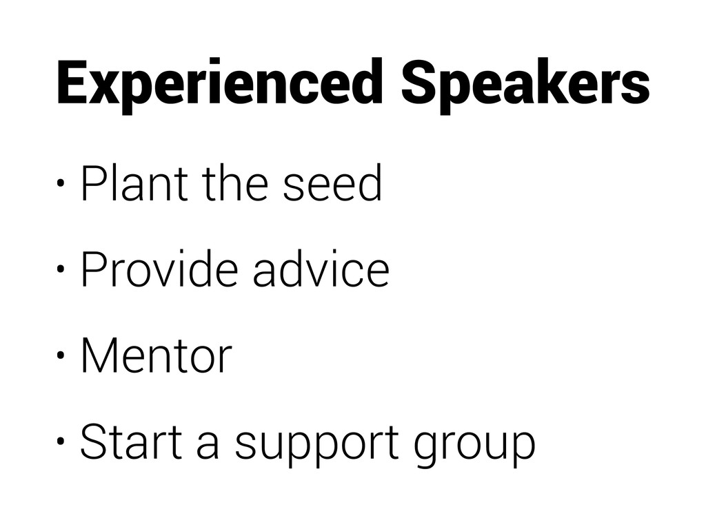 Experienced Speakers • Plant the seed • Provide...