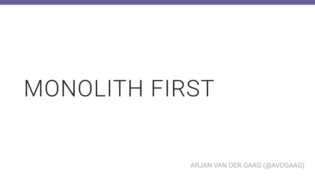 ARJAN VAN DER GAAG (@AVDGAAG) MONOLITH FIRST
