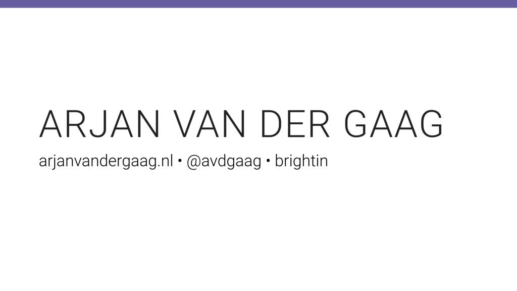 ARJAN VAN DER GAAG arjanvandergaag.nl • @avdgaa...