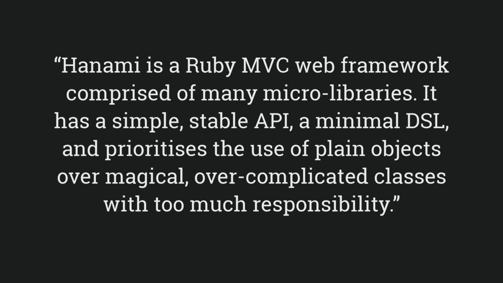"""Hanami is a Ruby MVC web framework comprised o..."