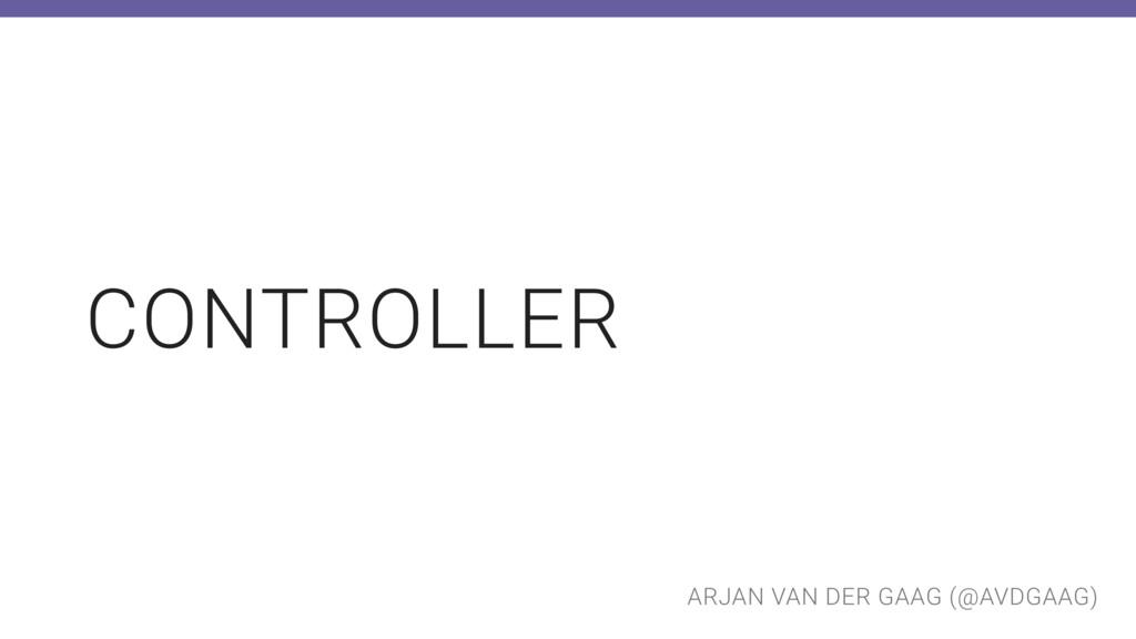 ARJAN VAN DER GAAG (@AVDGAAG) CONTROLLER