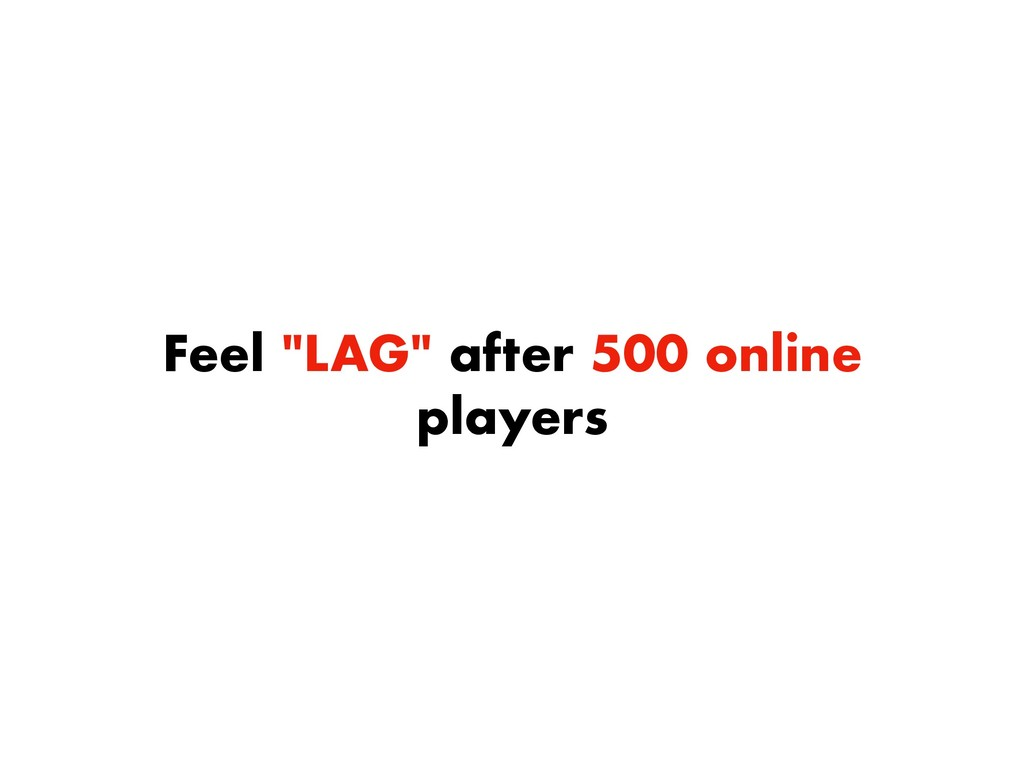 "Feel ""LAG"" after 500 online players"