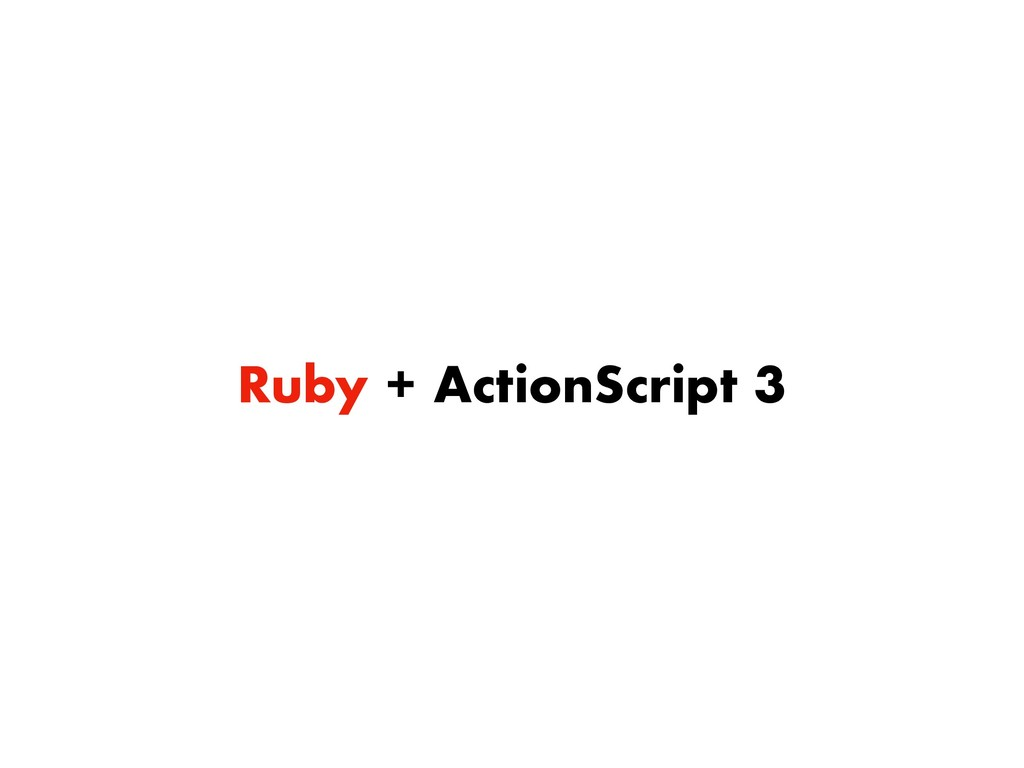 Ruby + ActionScript 3