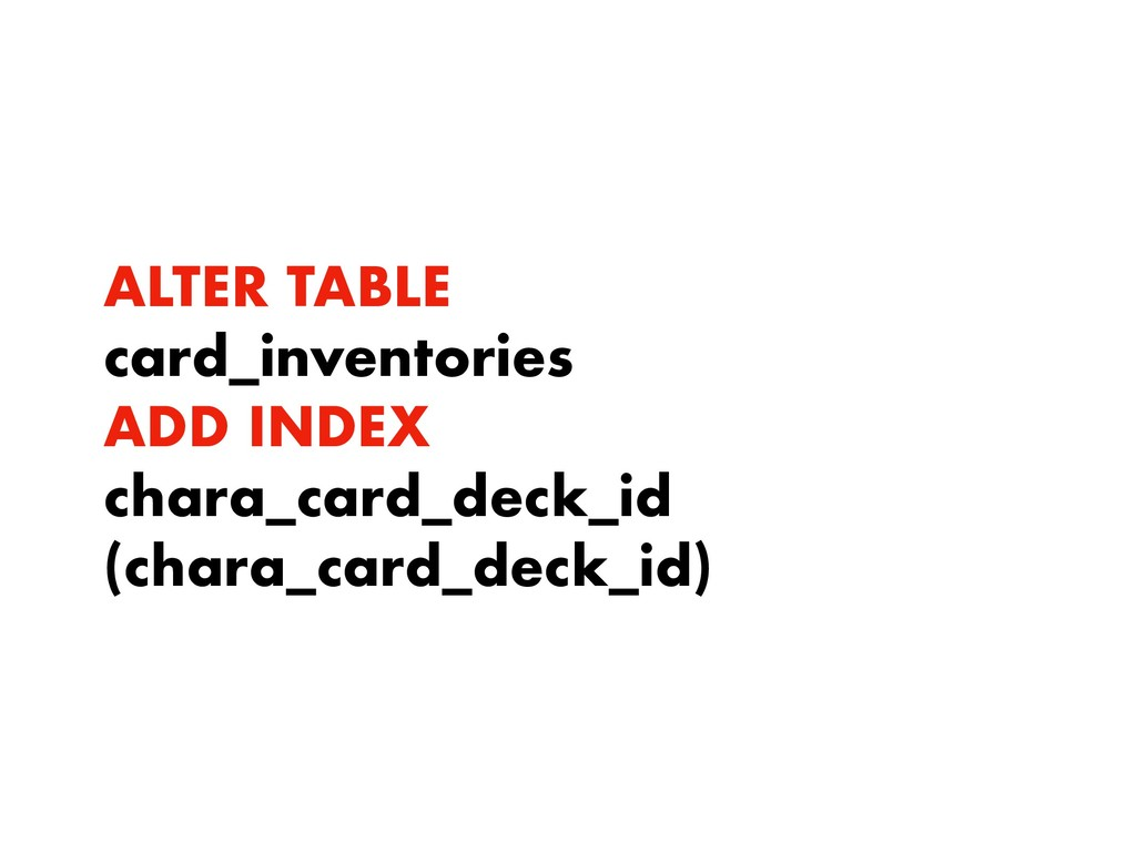ALTER TABLE card_inventories ADD INDEX chara_ca...