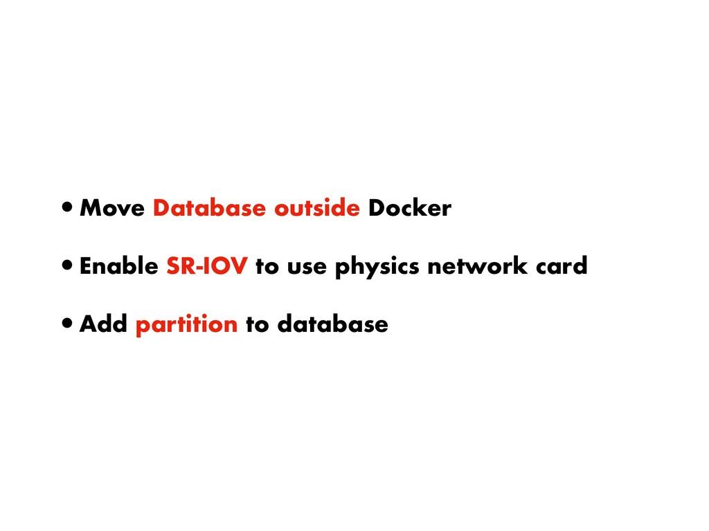 •Move Database outside Docker •Enable SR-IOV to...