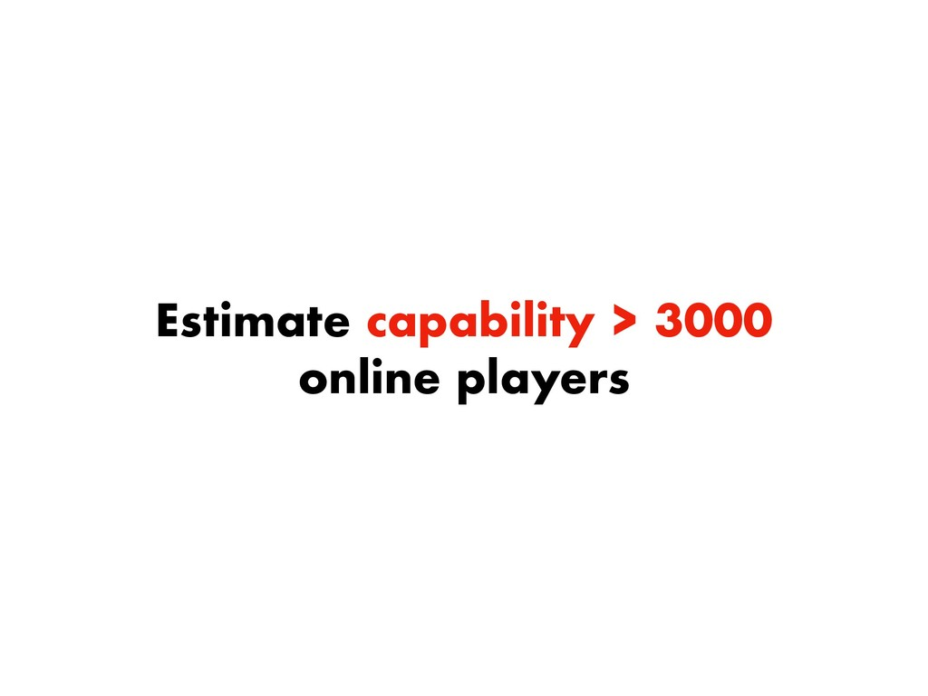 Estimate capability > 3000 online players