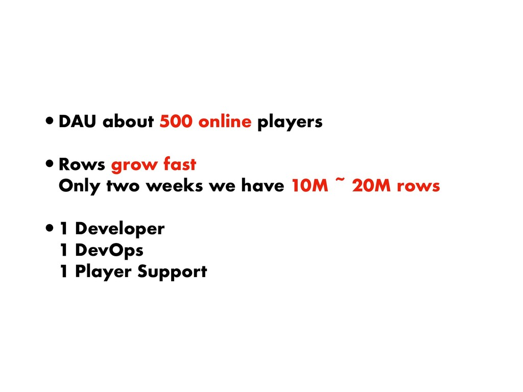 •DAU about 500 online players •Rows grow fast
