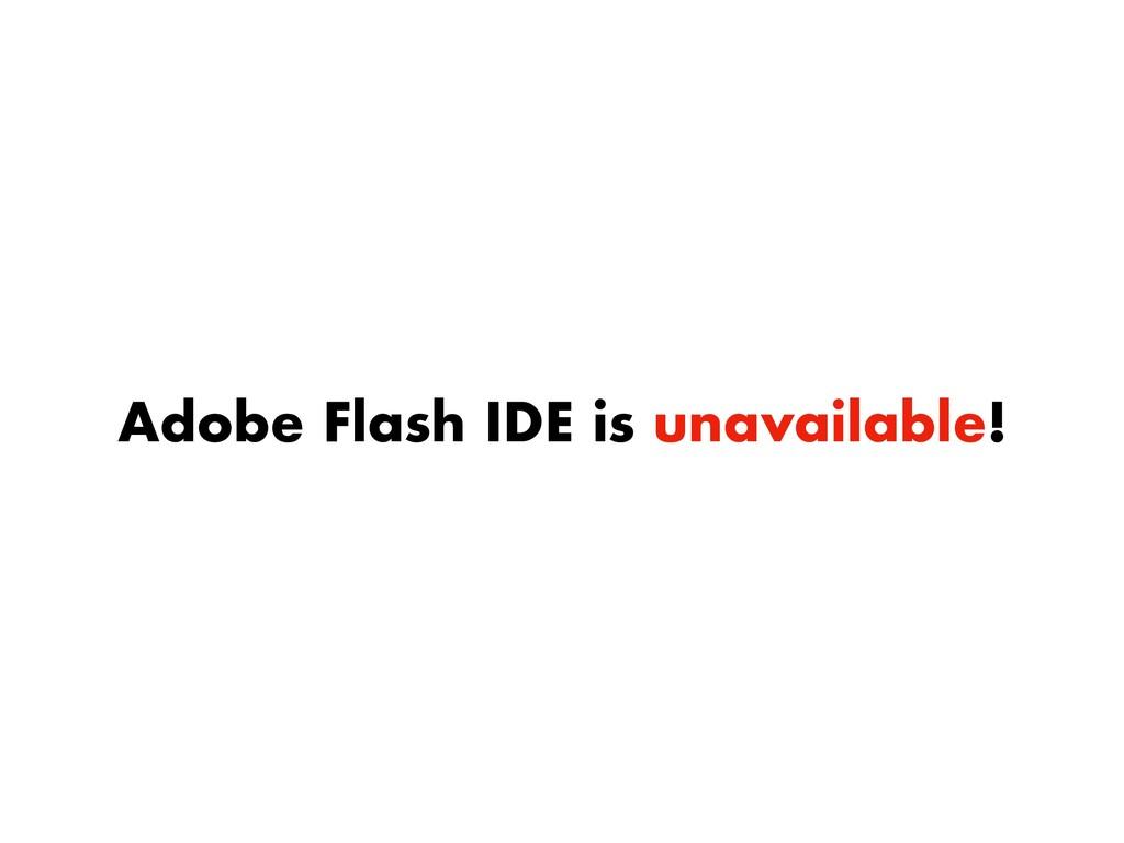 Adobe Flash IDE is unavailable!