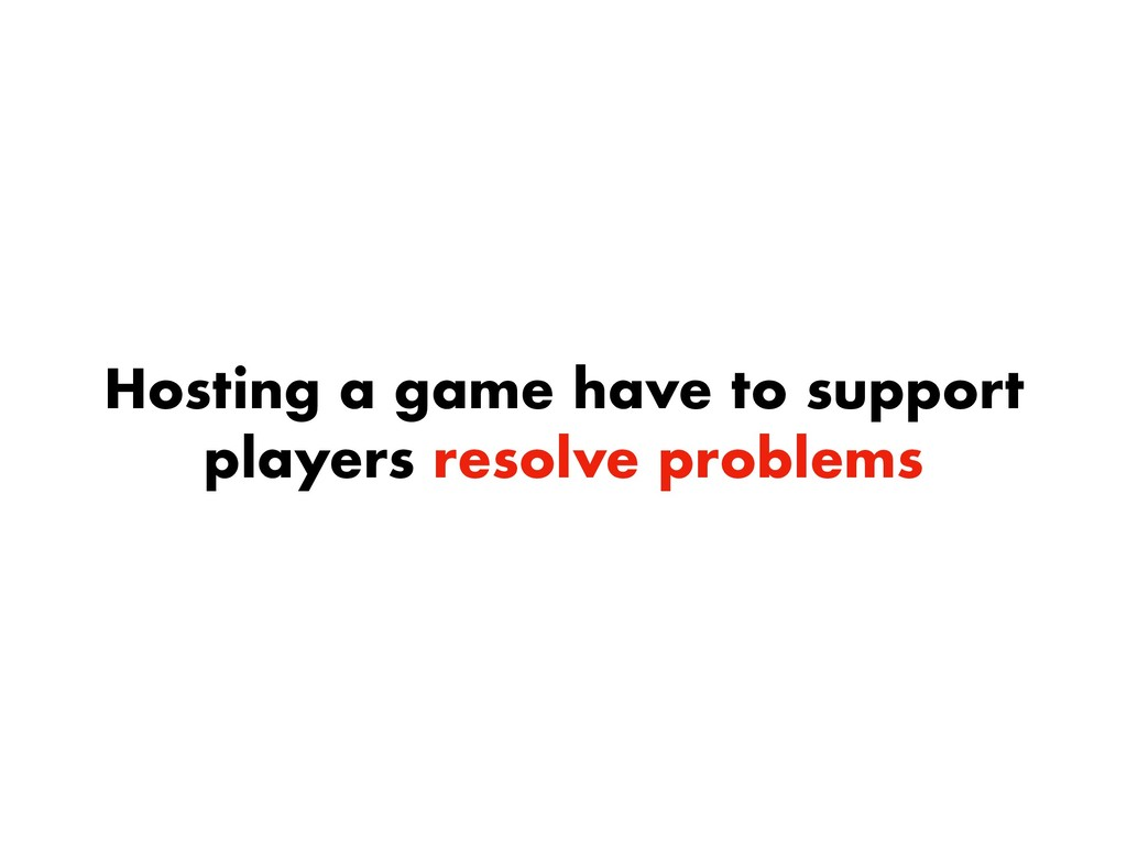 Hosting a game have to support players resolve ...